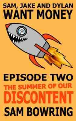 Sam, Jake and Dylan Want Money: Episode 2 – The Summer of Our Discontent