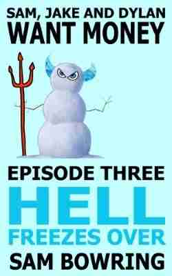 Sam, Jake and Dylan Want Money: Episode 3 – Hell Freezes Over